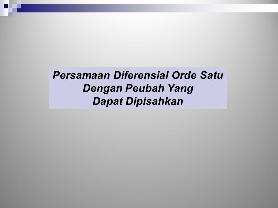 Persamaan Diferensial Orde Satu Dengan Peubah Yang Dapat Dipisahkan