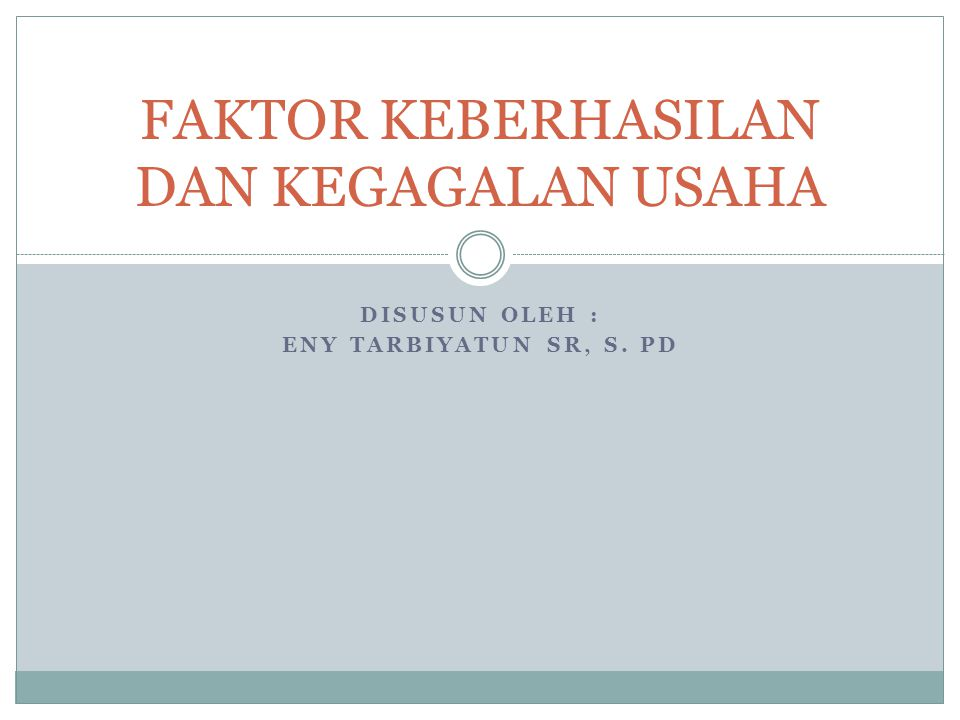 DISUSUN OLEH : ENY TARBIYATUN SR, S. PD FAKTOR KEBERHASILAN DAN KEGAGALAN USAHA
