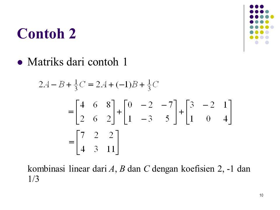 10 Contoh 2 Matriks dari contoh 1 kombinasi linear dari A, B dan C dengan koefisien 2, -1 dan 1/3