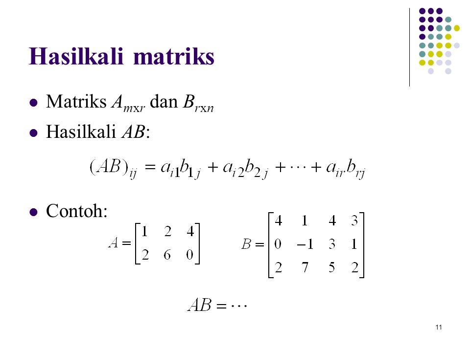 11 Hasilkali matriks Matriks A mxr dan B rxn Hasilkali AB: Contoh: