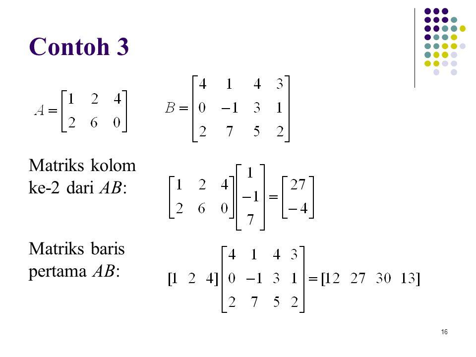 16 Contoh 3 Matriks kolom ke-2 dari AB: Matriks baris pertama AB: