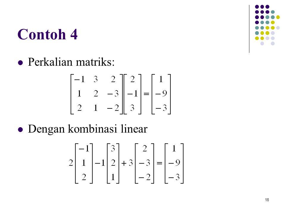 18 Contoh 4 Perkalian matriks: Dengan kombinasi linear