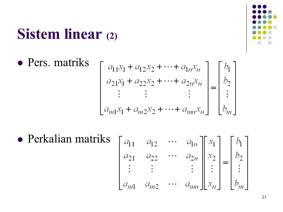 21 Sistem linear (2) Pers. matriks Perkalian matriks