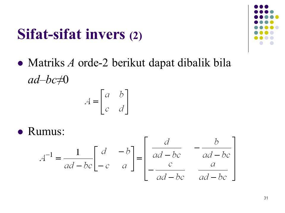 31 Sifat-sifat invers (2) Matriks A orde-2 berikut dapat dibalik bila ad–bc≠0 Rumus: