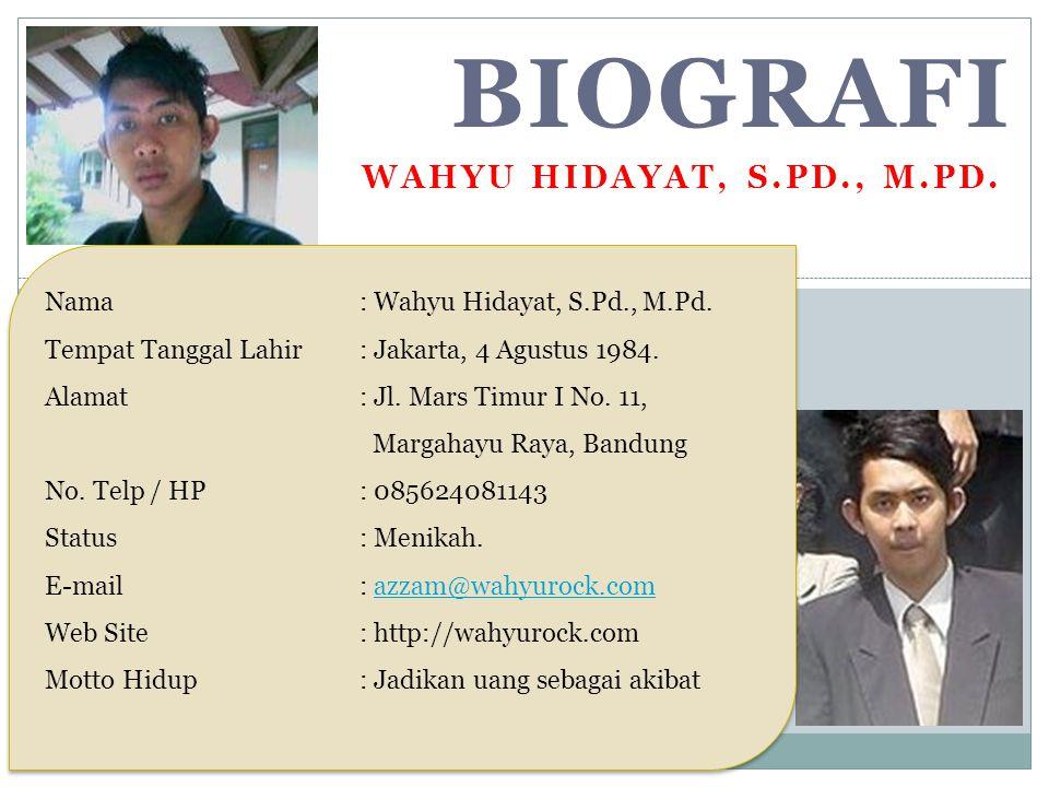 BIOGRAFI WAHYU HIDAYAT, S.PD., M.PD. Nama: Wahyu Hidayat, S.Pd., M.Pd. Tempat Tanggal Lahir: Jakarta, 4 Agustus 1984. Alamat: Jl. Mars Timur I No. 11,