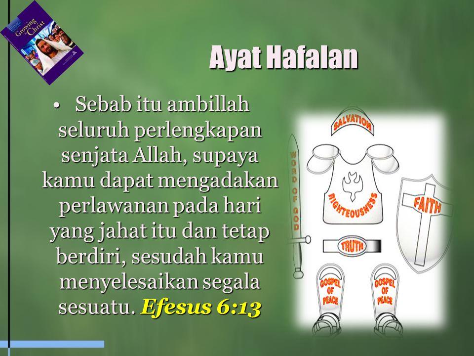 Ayat Hafalan Sebab itu ambillah seluruh perlengkapan senjata Allah, supaya kamu dapat mengadakan perlawanan pada hari yang jahat itu dan tetap berdiri, sesudah kamu menyelesaikan segala sesuatu.