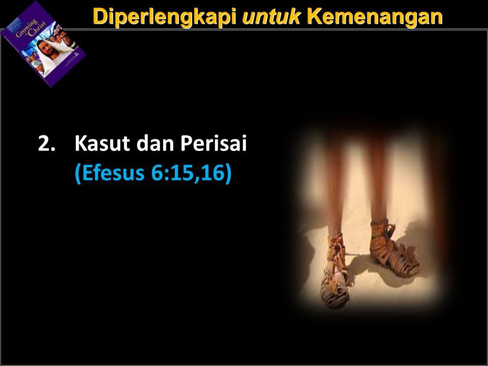 a a 2.Kasut dan Perisai (Efesus 6:15,16) Diperlengkapi untuk Kemenangan