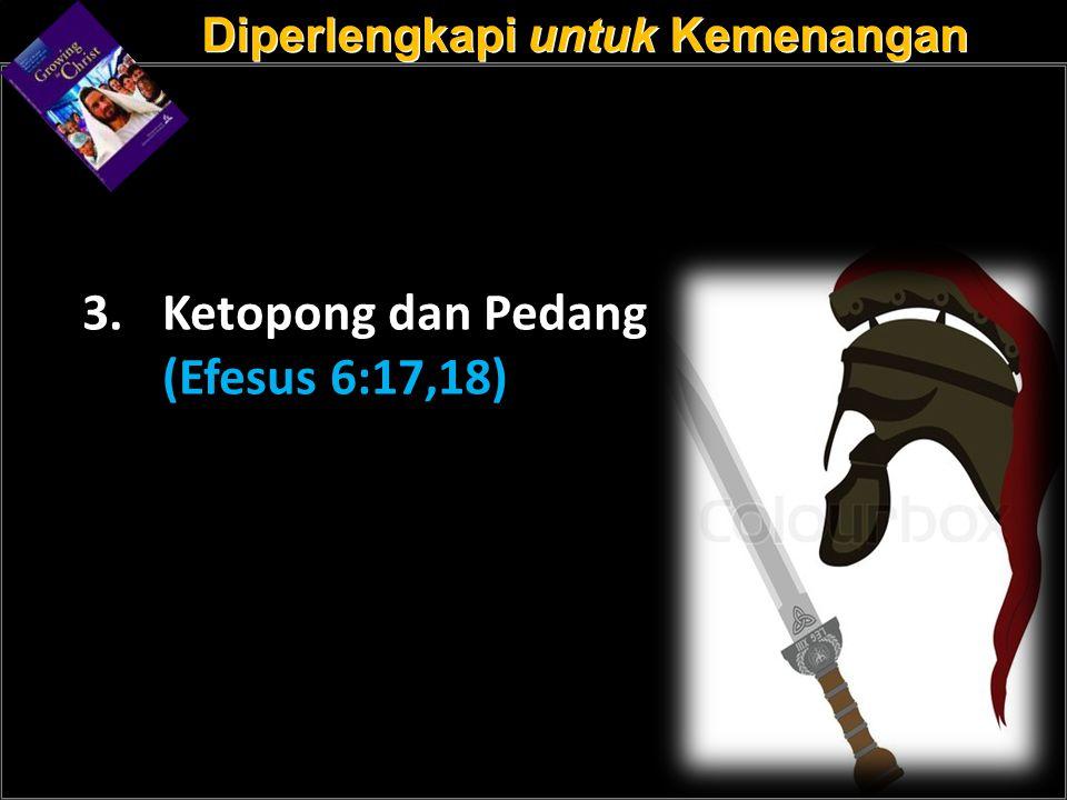 a a 3. Ketopong dan Pedang (Efesus 6:17,18) Diperlengkapi untuk Kemenangan