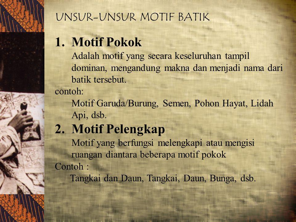 UNSUR-UNSUR MOTIF BATIK 1.Motif Pokok Adalah motif yang secara keseluruhan tampil dominan, mengandung makna dan menjadi nama dari batik tersebut. cont