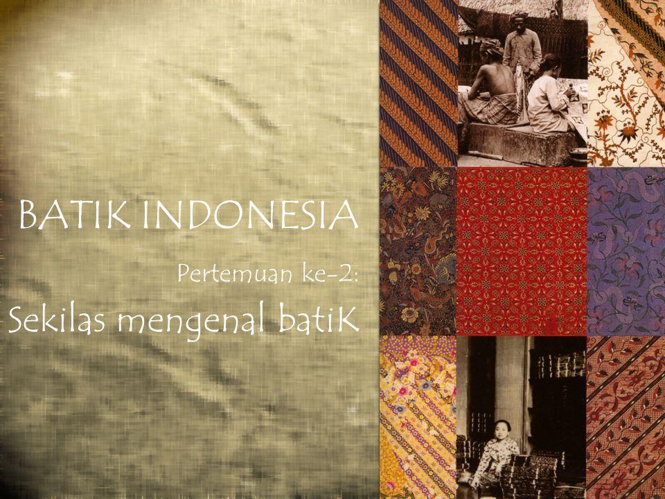 DEFINISI Batik adalah Wastra, yaitu sehelai kain yang dibuat secara tradisional dan terutama digunakan dalam matra tradisional.