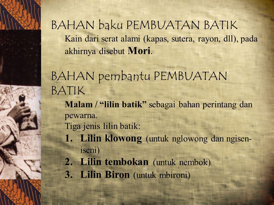 JENIS BATIK Berdasarkan cara penempelan motif, batik dapat diklasifikasi menjadi dua: 1.Batik Tulis, menggunakan canthing tulis 2.Batik Cap, menggunakan canthing cap BATIK TULIS-canthing tulis (abad 17)