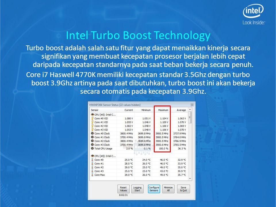 Intel Turbo Boost Technology Turbo boost adalah salah satu fitur yang dapat menaikkan kinerja secara signifikan yang membuat kecepatan prosesor berjalan lebih cepat daripada kecepatan standarnya pada saat beban bekerja secara penuh.