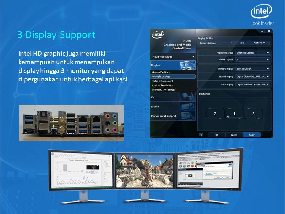 3 Display Support Intel HD graphic juga memiliki kemampuan untuk menampilkan display hingga 3 monitor yang dapat dipergunakan untuk berbagai aplikasi