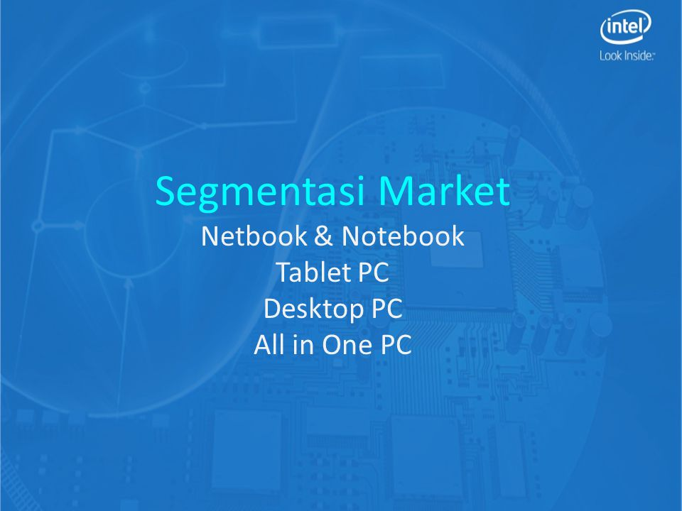 Segmentasi Market Netbook & Notebook Tablet PC Desktop PC All in One PC