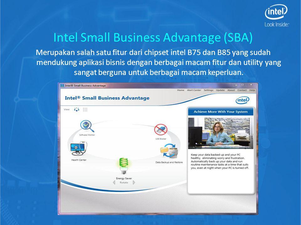 Intel Small Business Advantage (SBA) Merupakan salah satu fitur dari chipset intel B75 dan B85 yang sudah mendukung aplikasi bisnis dengan berbagai macam fitur dan utility yang sangat berguna untuk berbagai macam keperluan.