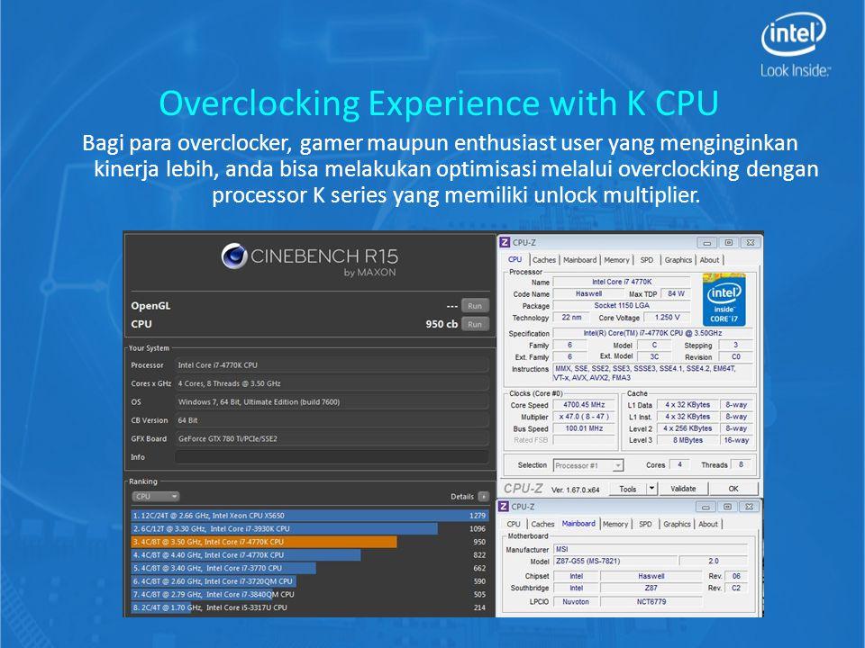 Overclocking Experience with K CPU Bagi para overclocker, gamer maupun enthusiast user yang menginginkan kinerja lebih, anda bisa melakukan optimisasi melalui overclocking dengan processor K series yang memiliki unlock multiplier.