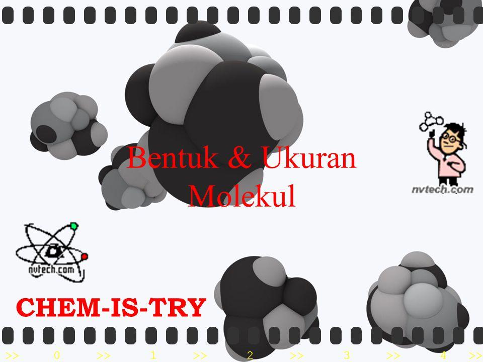 >>0 >>1 >> 2 >> 3 >> 4 >> CHEM-IS-TRY Bentuk & Ukuran Molekul