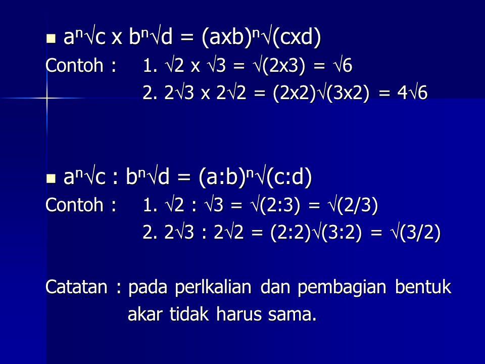 OPERASI ALJABAR PADA BENTUK AKAR a n  c ± b n  c = (a±b) n  c a n  c ± b n  c = (a±b) n  c Contoh: 1. 2  2 + 3  2 = (2+3)  2 = 5  2 2. 2 3 