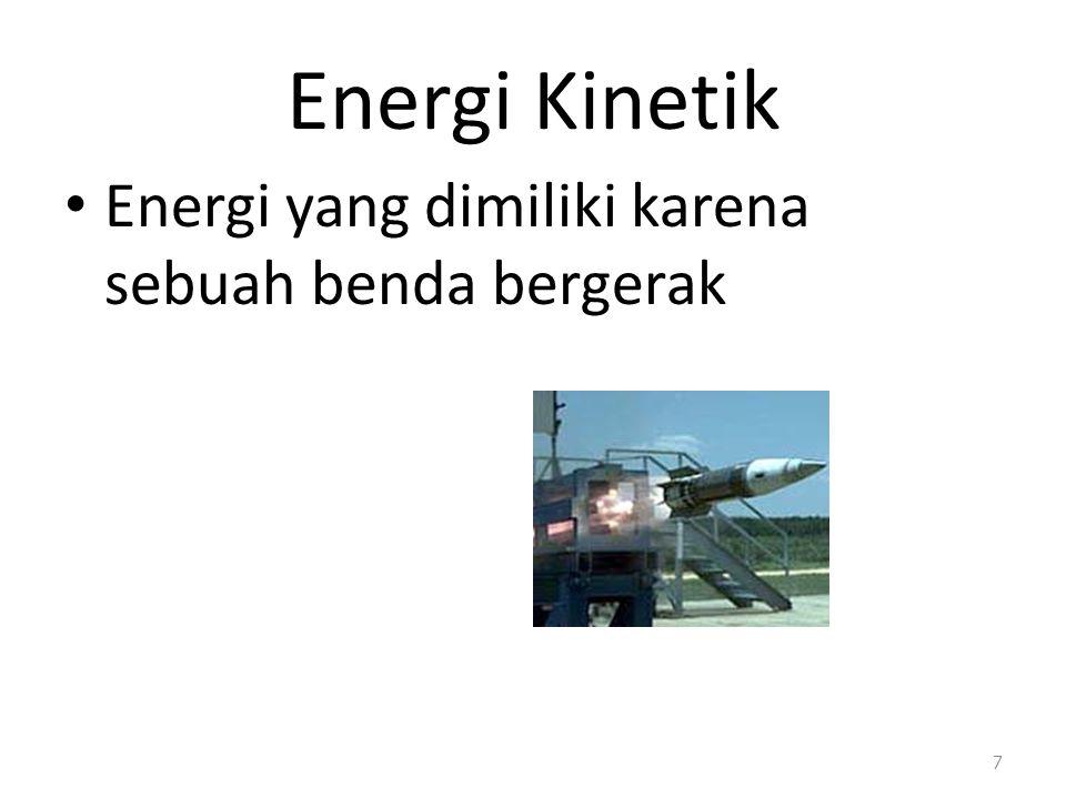 Energi Kinetik Energi yang dimiliki karena sebuah benda bergerak 7