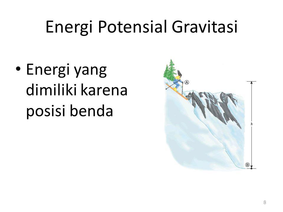 Energi Potensial Gravitasi Energi yang dimiliki karena posisi benda 8