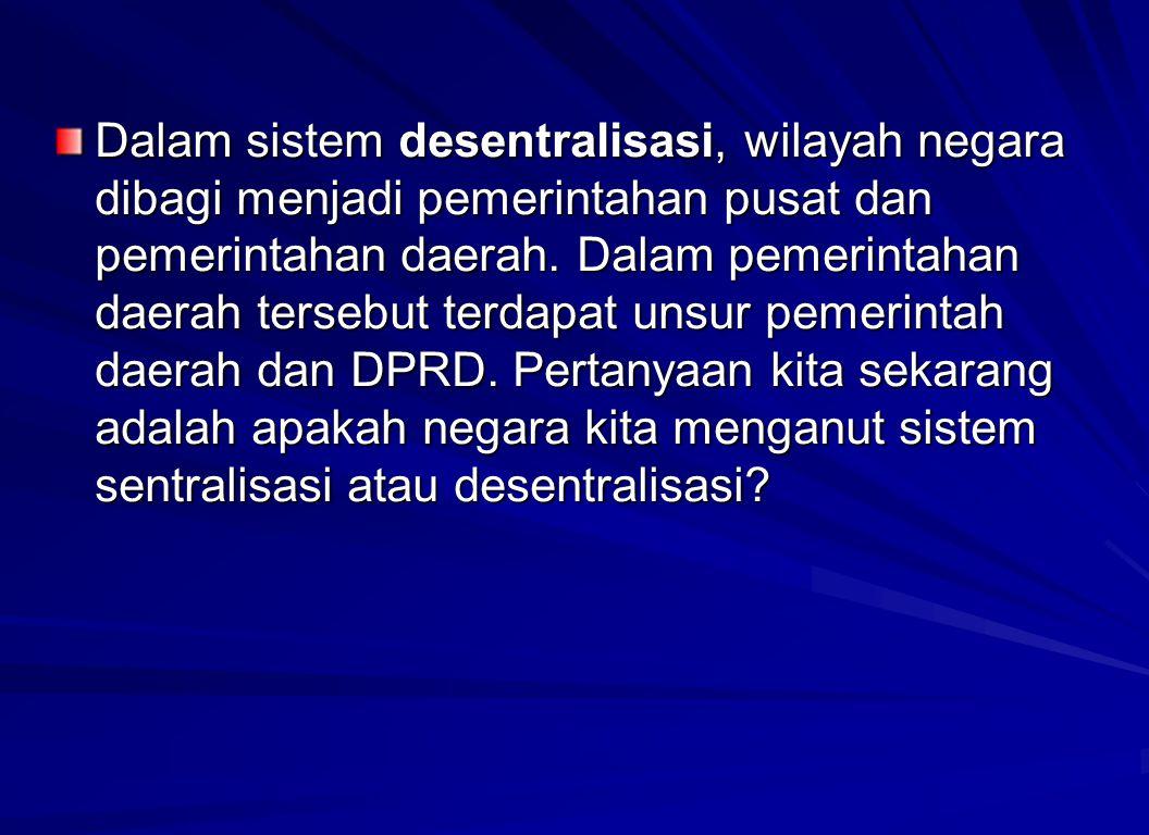 Dalam sistem desentralisasi, wilayah negara dibagi menjadi pemerintahan pusat dan pemerintahan daerah. Dalam pemerintahan daerah tersebut terdapat uns