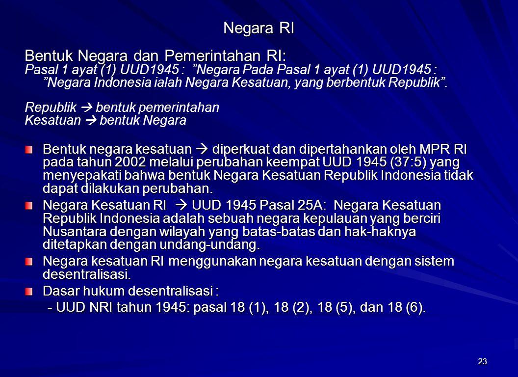 """23 Negara RI Bentuk Negara dan Pemerintahan RI: Pasal 1 ayat (1) UUD1945 : """"Negara Pada Pasal 1 ayat (1) UUD1945 : """"Negara Indonesia ialah Negara Kesa"""