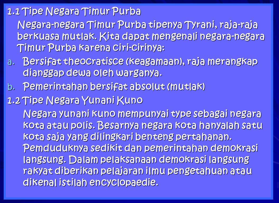 1.1 Tipe Negara Timur Purba Negara-negara Timur Purba tipenya Tyrani, raja-raja berkuasa mutlak. Kita dapat mengenali negara-negara Timur Purba karena