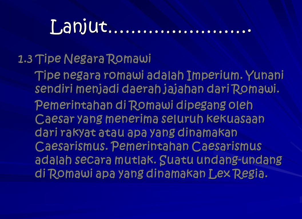 Lanjut……………………. 1.3 Tipe Negara Romawi Tipe negara romawi adalah Imperium. Yunani sendiri menjadi daerah jajahan dari Romawi. Pemerintahan di Romawi d