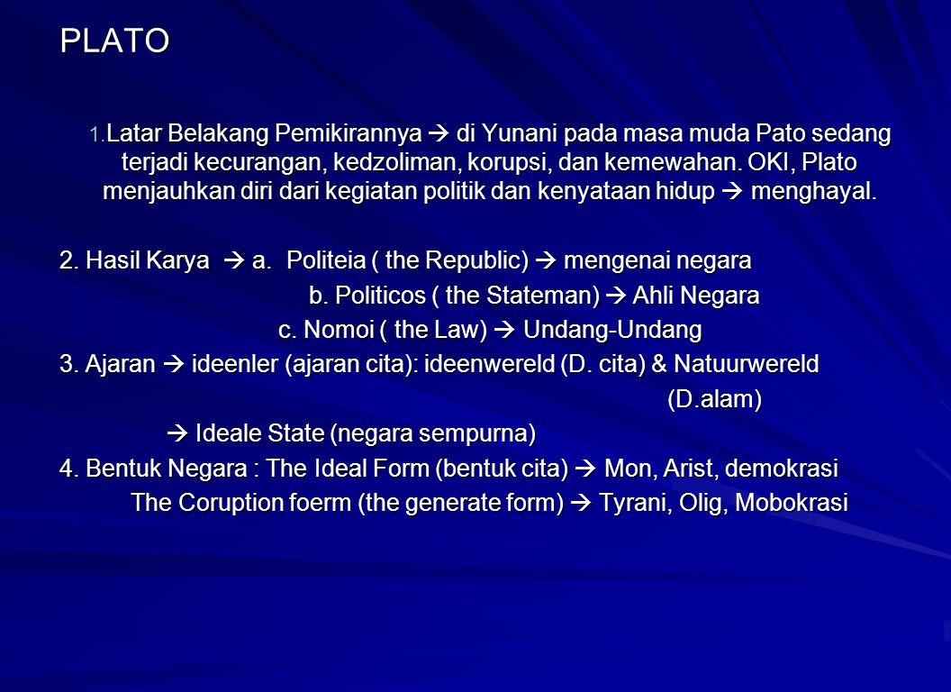 PLATO 1. Latar Belakang Pemikirannya  di Yunani pada masa muda Pato sedang terjadi kecurangan, kedzoliman, korupsi, dan kemewahan. OKI, Plato menjauh