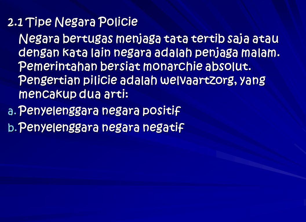 2.1 Tipe Negara Policie Negara bertugas menjaga tata tertib saja atau dengan kata lain negara adalah penjaga malam. Pemerintahan bersiat monarchie abs