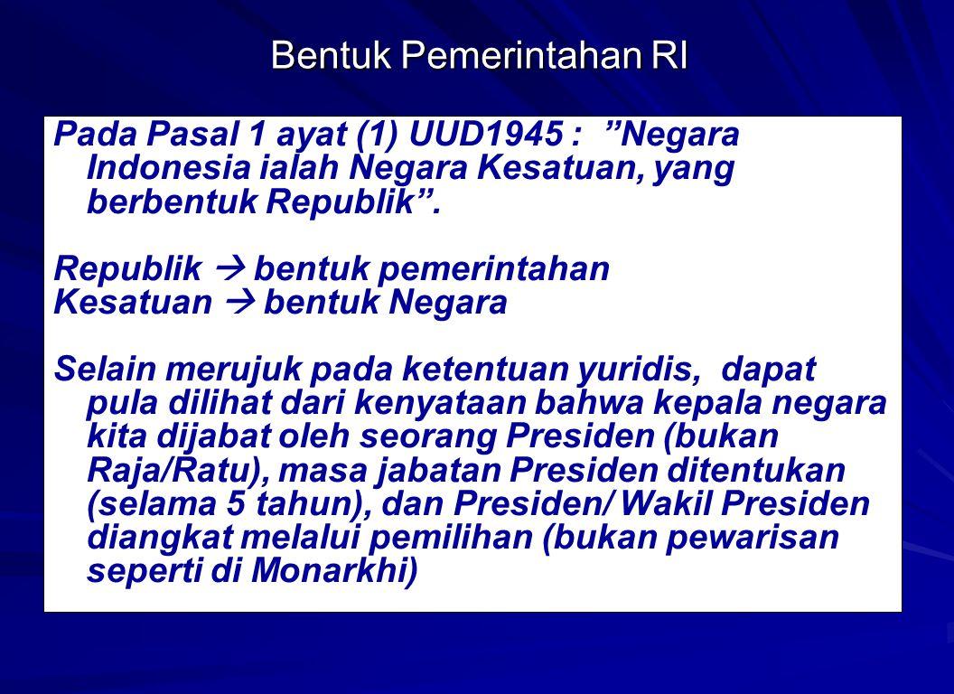 """Bentuk Pemerintahan RI Pada Pasal 1 ayat (1) UUD1945 : """"Negara Indonesia ialah Negara Kesatuan, yang berbentuk Republik"""". Republik  bentuk pemerintah"""