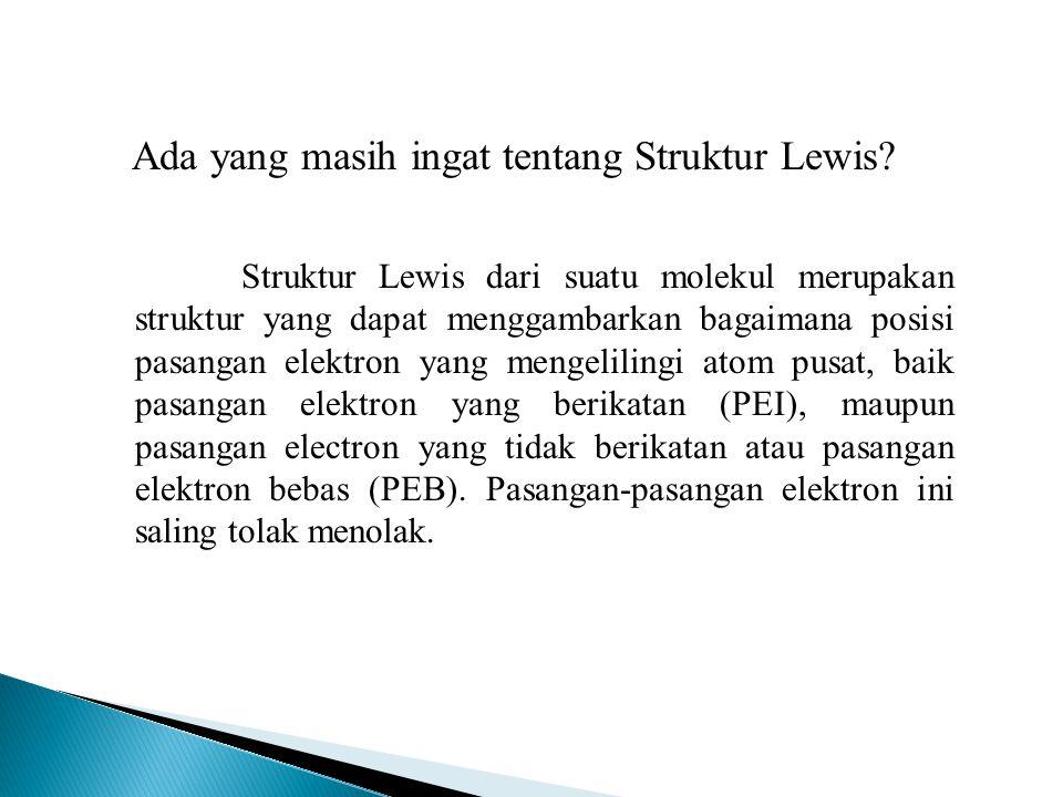 Ada yang masih ingat tentang Struktur Lewis? Struktur Lewis dari suatu molekul merupakan struktur yang dapat menggambarkan bagaimana posisi pasangan e