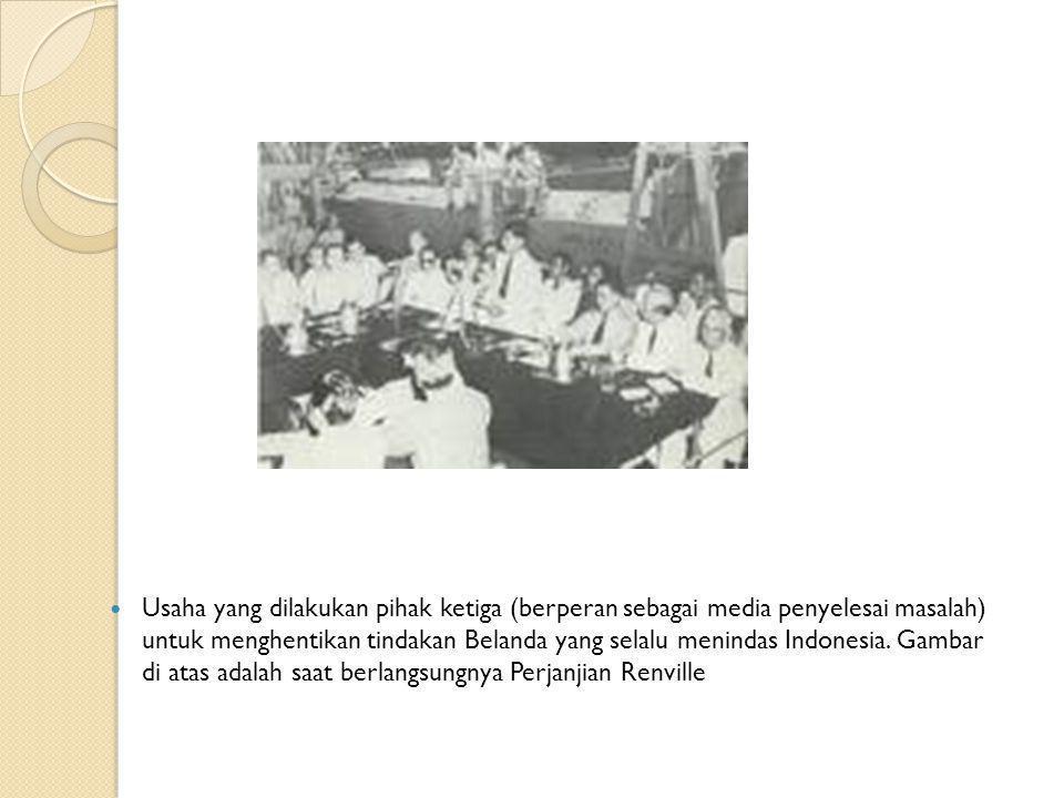 Usaha yang dilakukan pihak ketiga (berperan sebagai media penyelesai masalah) untuk menghentikan tindakan Belanda yang selalu menindas Indonesia. Gamb