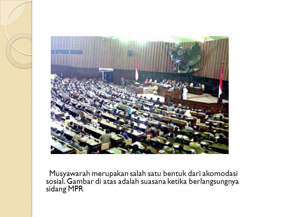 Musyawarah merupakan salah satu bentuk dari akomodasi sosial. Gambar di atas adalah suasana ketika berlangsungnya sidang MPR