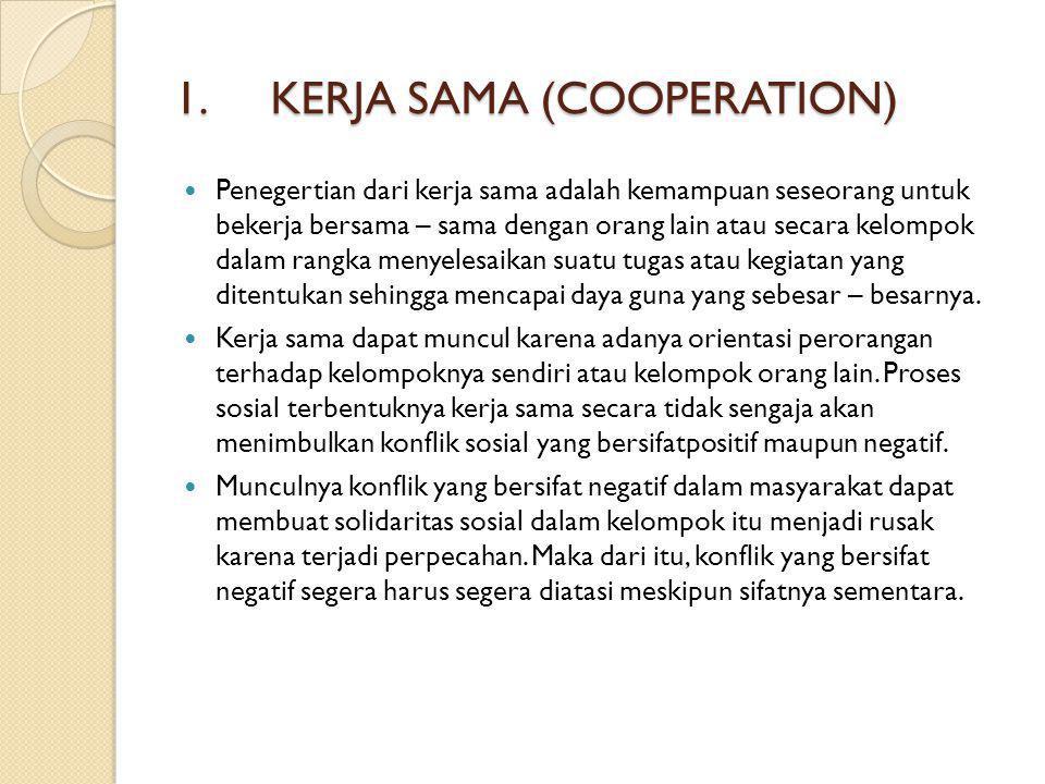 1.KERJA SAMA (COOPERATION) Penegertian dari kerja sama adalah kemampuan seseorang untuk bekerja bersama – sama dengan orang lain atau secara kelompok