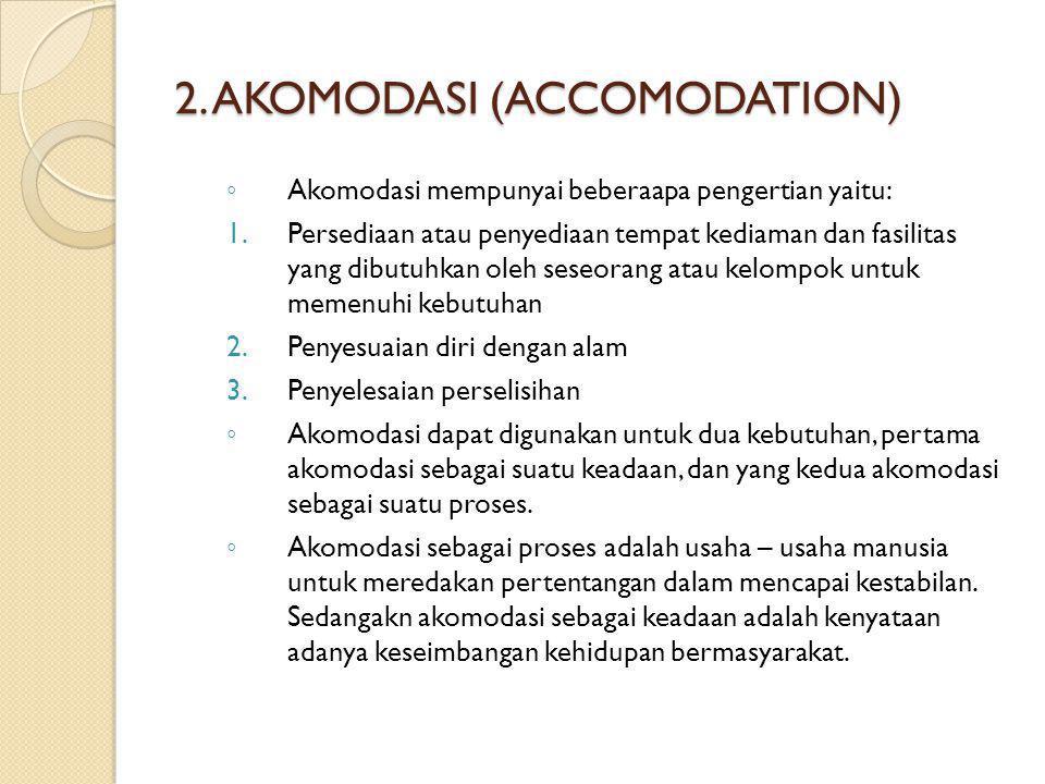 2. AKOMODASI (ACCOMODATION) ◦ Akomodasi mempunyai beberaapa pengertian yaitu: 1.Persediaan atau penyediaan tempat kediaman dan fasilitas yang dibutuhk
