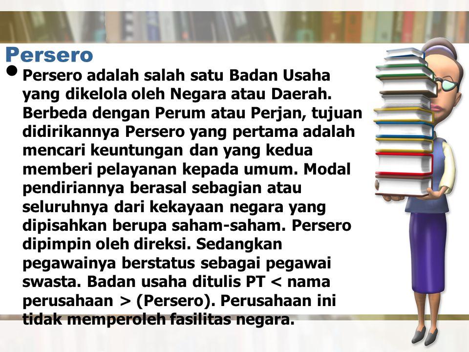 Persero Persero adalah salah satu Badan Usaha yang dikelola oleh Negara atau Daerah.