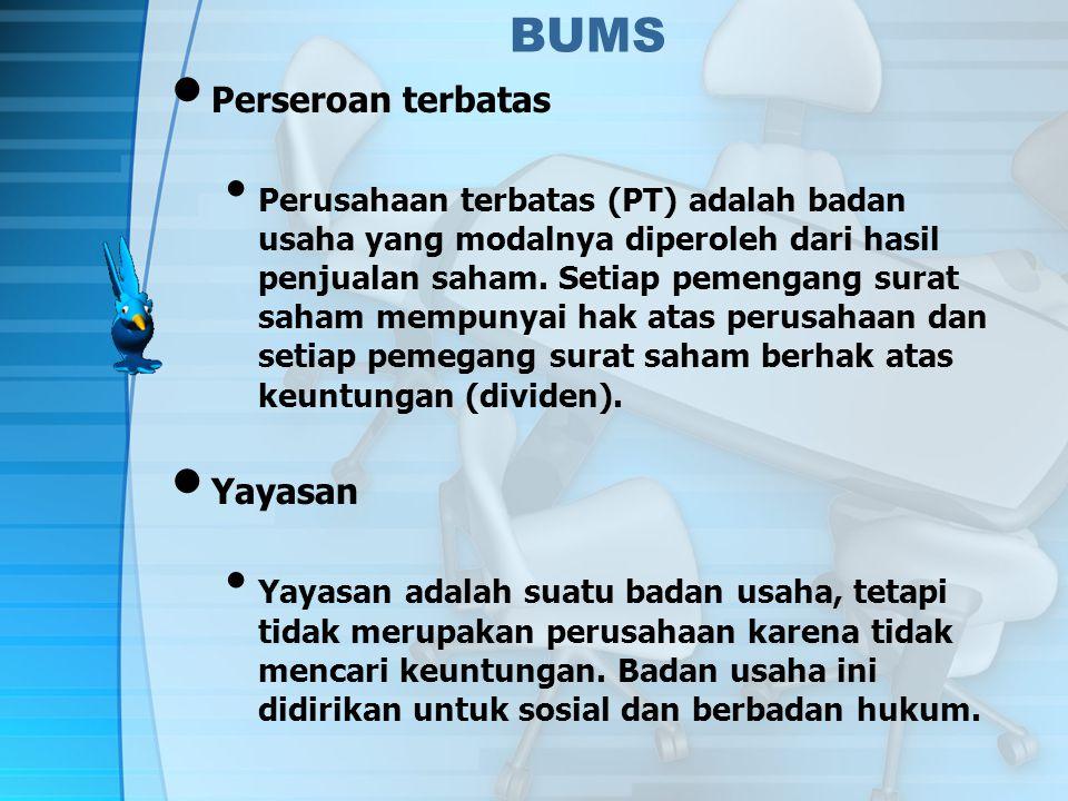 BUMS Perseroan terbatas Perusahaan terbatas (PT) adalah badan usaha yang modalnya diperoleh dari hasil penjualan saham.