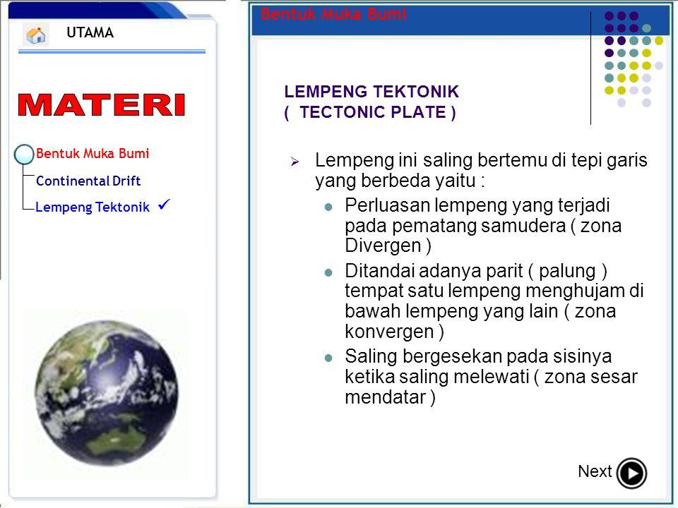 Bentuk Muka Bumi Continental Drift Lempeng Tektonik Bentuk Muka Bumi LEMPENG TEKTONIK ( TECTONIC PLATE ) UTAMA Next LLempeng ini saling bertemu di t
