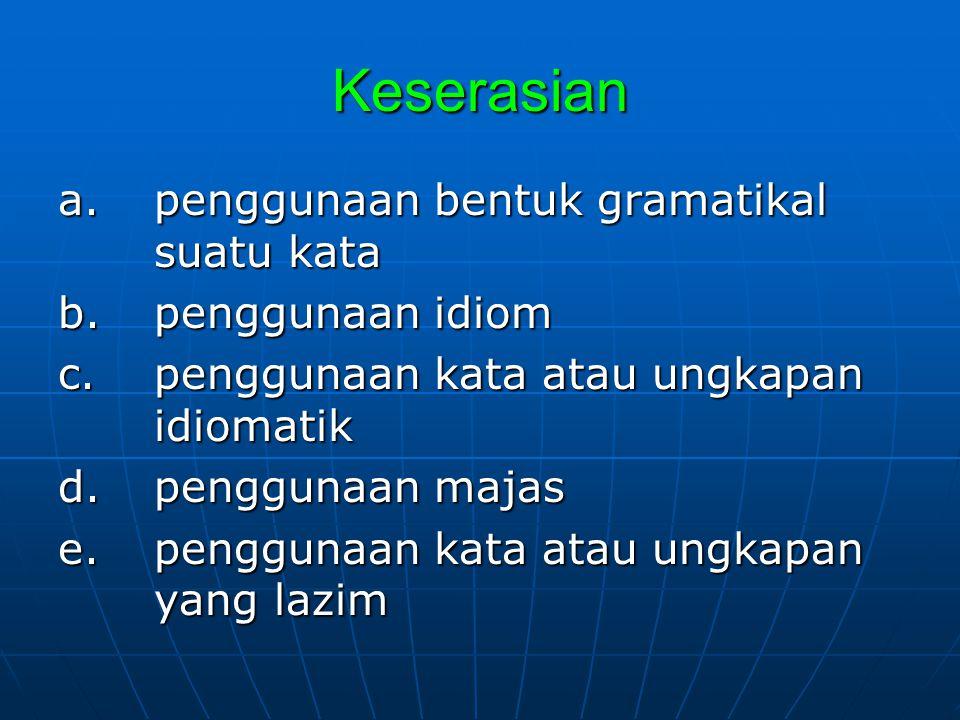 Keserasian a.penggunaan bentuk gramatikal suatu kata b. penggunaan idiom c. penggunaan kata atau ungkapan idiomatik d. penggunaan majas e. penggunaan