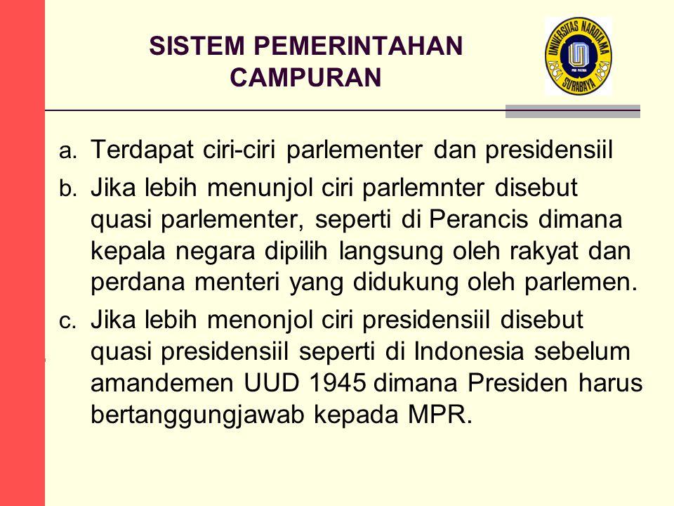 SISTEM PEMERINTAHAN CAMPURAN a. Terdapat ciri-ciri parlementer dan presidensiil b.