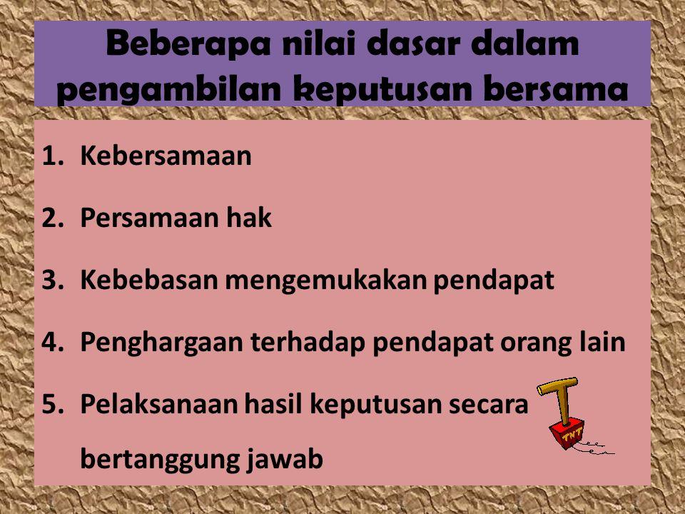 Cara-cara pengambilan keputusan bersama 1.Musyawarah * Musyawarah adalah pengambilan keputusan bersama dengan mempertemukan pendapat yang berbeda-beda.