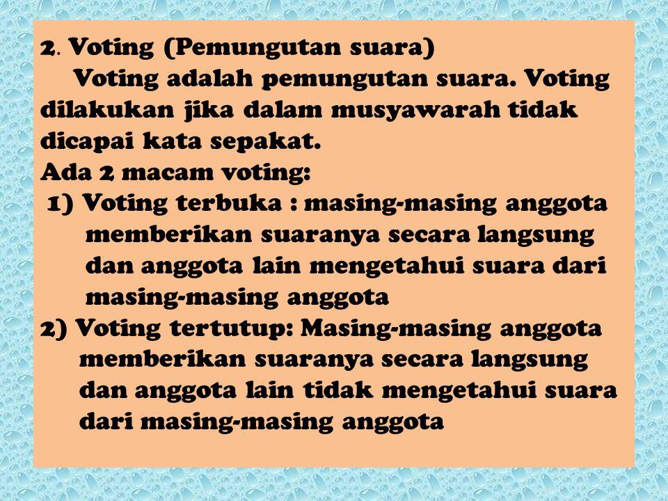 2.Voting (Pemungutan suara) Voting adalah pemungutan suara.