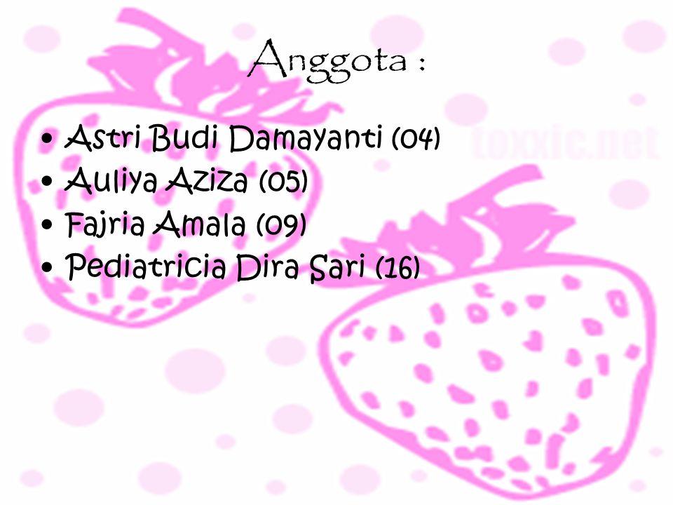 Anggota : Astri Budi Damayanti (04) Auliya Aziza (05) Fajria Amala (09) Pediatricia Dira Sari (16)