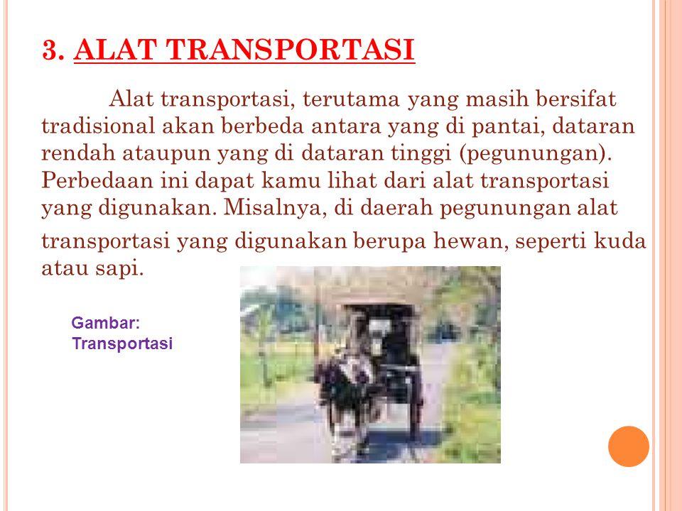 2. B ENTUK R UMAH, P AKAIAN, K EBIASAAN S EHARI - H ARI YANG M ENUNJUKKAN K EADAAN YANG B ERBEDA -B EDA Kamu tentu mengetahui bahwa di Indonesia terdi