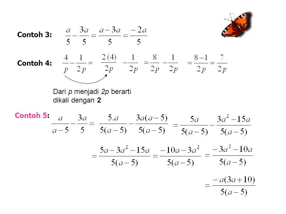 Contoh 1: Contoh3 : 2) Pengurangan bentuk pecahan aljabar
