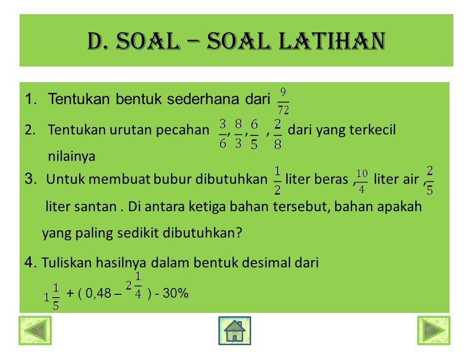 d. Soal – soal latihan 1.Tentukan bentuk sederhana dari 2.Tentukan urutan pecahan,,, dari yang terkecil nilainya 3. Untuk membuat bubur dibutuhkan lit