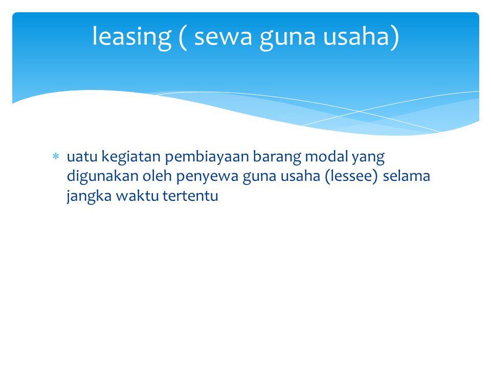  uatu kegiatan pembiayaan barang modal yang digunakan oleh penyewa guna usaha (lessee) selama jangka waktu tertentu leasing ( sewa guna usaha)