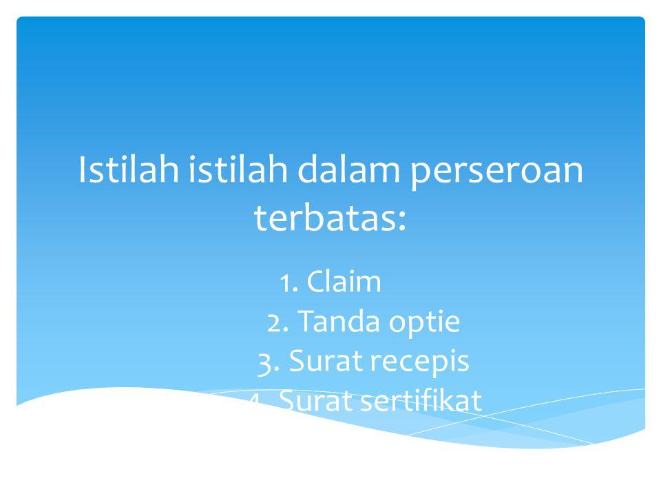 Istilah istilah dalam perseroan terbatas: 1. Claim 2. Tanda optie 3. Surat recepis 4. Surat sertifikat