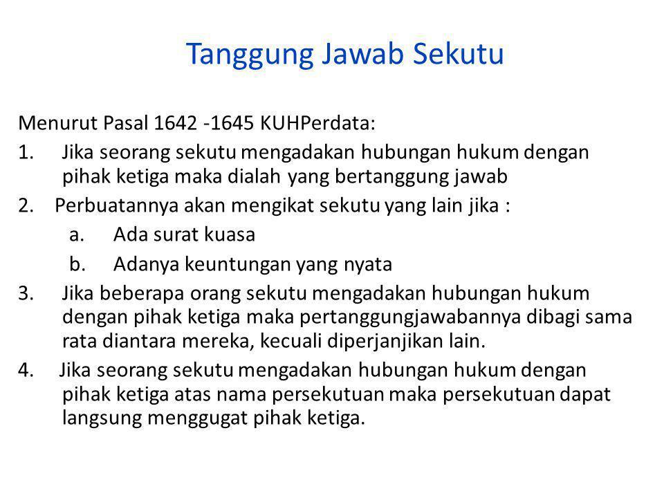 Tanggung Jawab Sekutu Menurut Pasal 1642 -1645 KUHPerdata: 1.Jika seorang sekutu mengadakan hubungan hukum dengan pihak ketiga maka dialah yang bertan